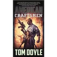 American Craftsmen A Novel by Doyle, Tom, 9780765376923
