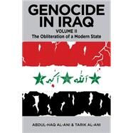 Genocide in Iraq: The Obliteration of a Modern State by Al-ani, Abdul Haq; Al-ani, Tarik, 9780986076923