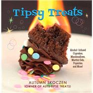 Tipsy Treats: Alcohol-infused Cupcakes, Marshmallows, Martini Gels, Popsicles, and More! by Skoczen, Autumn, 9781632206923
