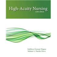 High-Acuity Nursing by Wagner, Kathleen Dorman, RN, MSN, CS; Hardin-Pierce, Melanie, 9780133026924