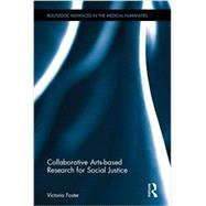 Collaborative Arts-based Research for Social Justice by Foster; Victoria, 9780415656924