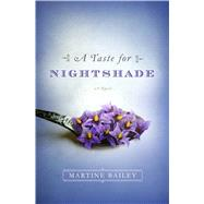 A Taste for Nightshade A Novel by Bailey, Martine, 9781250056924