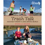 Trash Talk!: Moving Toward a Zero-waste World by Mulder, Michelle, 9781459806924