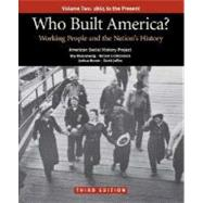 Who Built America? Volume Two: Since 1877 Working People and the Nation's History by American Social History Project; Clark, Christopher; Hewitt, Nancy A.; Rosenzweig, Roy; Lichtenstein, Nelson; Brown, Joshua; Jaffee, David, 9780312446925