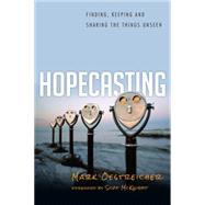 Hopecasting: Finding, Keeping and Sharing the Things Unseen by Oestreicher, Mark, 9780830836925