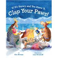 If It's Snowy and You Know It, Clap Your Paws! by Norman, Kim; Woodruff, Liza, 9781454916925