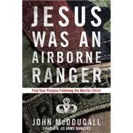 Jesus Was an Airborne Ranger by MCDOUGALL, JOHNWEBER, STU, 9781601426925