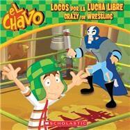 El Chavo: Locos por la lucha libre / Crazy for Wrestling (PB) by Dominguez, Maria; Lombana, Juan Pablo, 9780545706926