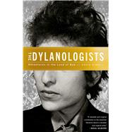 The Dylanologists Adventures in the Land of Bob by Kinney, David, 9781451626926