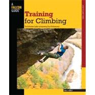 Training for Climbing, 2nd; The Definitive Guide to Improving Your Performance by Eric J. Horst, 9780762746927