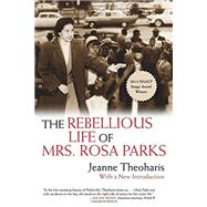 The Rebellious Life of Mrs. Rosa Parks by Theoharis, Jeanne, 9780807076927