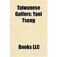 Taiwanese Golfers : Yani Tseng by , 9781156456927