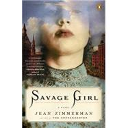 Savage Girl by Zimmerman, Jean, 9780143126928