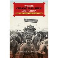 Where Chiang Kai-shek Lost China: The Liao-shen Campaign, 1948 by Tanner, Harold M., 9780253016928