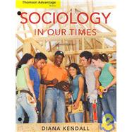 Cengage Advantage Books: Sociology in Our Times by Kendall, Diana, 9780495506928