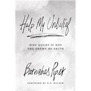 Help My Unbelief Why Doubt Is Not the Enemy of Faith by Piper, Barnabas, 9781434706928