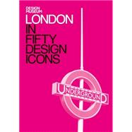 London in Fifty Design Icons by Sudjic, Deyan; Design Museum, 9781840916928