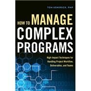 How to Manage Complex Programs by Kendrick, Tom, 9780814436929