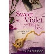 Sweet Violet and a Time for Love by Sherrod, Leslie J., 9781601626929