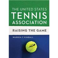 The United States Tennis Association by Kimball, Warren F.; Haggerty, Dave; Skaaren, Lorna (CON), 9780803296930