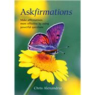 Askfirmations Make affirmations more effective by using powerful questions by Alexandria, Chris, 9781844096930