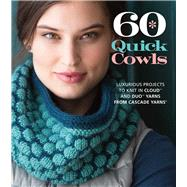 60 Quick Cowls Luxurious Projects to Knit in Cloud? and Duo? Yarns from Cascade Yarns® by Unknown, 9781936096930