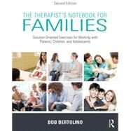 The Therapist's Notebook for Families: Solution-Oriented Exercises for Working with Parents, Children, and Adolescents by Bertolino; Robert, 9780415726931