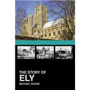 The Story of Ely by Rouse, Michael, 9780750966931