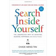 Search Inside Yourself: The Unexpected Path to Achieving Success, Happiness (and World Peace) by Tan, Chade-Meng; Goleman, Daniel; Kabat-Zinn, Jon; Goh, Colin, 9780062116932
