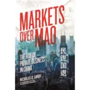 Markets over Mao: The Rise of Private Business in China by Lardy, Nicholas R., 9780881326932
