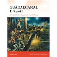 Guadalcanal 1942–43 America's first victory on the road to Tokyo by Stille, Mark; Dennis, Peter, 9781472806932