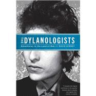 The Dylanologists Adventures in the Land of Bob by Kinney, David, 9781451626933
