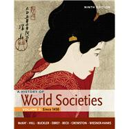 A History of World Societies, Volume 2: Since 1450 by McKay, John P.; Hill, Bennett D.; Buckler, John; Beck, Roger B.; Crowston, Clare Haru; Buckley Ebrey, Patricia; Wiesner-Hanks, Merry E., 9780312666934