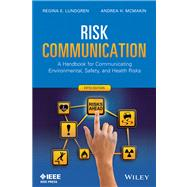 Risk Communication : A Handbook for Communicating Environmental, Safety, and Health Risks, Fifth Edition by Lundgren, Regina E.; McMakin, Andrea H., 9781118456934