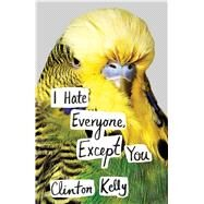 I Hate Everyone, Except You by Kelly, Clinton, 9781476776934