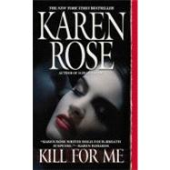 Kill for Me by Rose, Karen, 9780446616935
