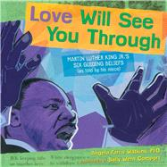 Love Will See You Through Martin Luther King Jr.'s Six Guiding Beliefs (As Told By His Niece) by Watkins, Angela Farris, Ph.D.; Comport, Sally Wern, 9781416986935