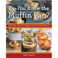 Do You Know the Muffin Pan?: 100 Fun, Easy-to-make Muffin Pan Meals by Fazio, Amy, 9781629146935