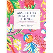 Absolutely Beautiful Things by Spiro, Anna, 9781840916935