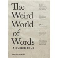 The Weird World of Words by Symons, Mitchell; Pinder, Andrew, 9781936976935