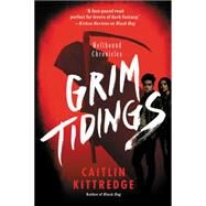 Grim Tidings by Kittredge, Caitlin, 9780062316936