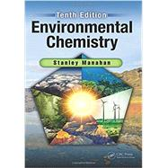 Environmental Chemistry, Tenth Edition by Manahan; Stanley, 9781498776936