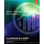 Adobe Analytics with SiteCatalyst Classroom in a Book by Subramanian, Vidya, 9780321926937
