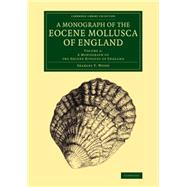 A Monograph of the Eocene Mollusca of England by Wood, Searles V., 9781108076937