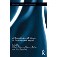 Anthropologies of Cancer in Transnational Worlds by Mathews; Holly F., 9781138776937