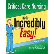 Critical Care Nursing Made Incredibly Easy! by Unknown, 9781496306937