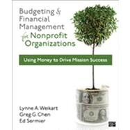Budgeting and Financial Management for Nonprofit Organizations: Using Money to Drive Mission Success by Weikart, Lynne A.; Chen, Greg G.; Sermier, Ed, 9781608716937