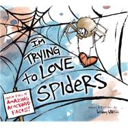 I'm Trying to Love Spiders by Barton, Bethany, 9780670016938