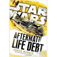 Life Debt: Aftermath (Star Wars) by Wendig, Chuck, 9781101966938