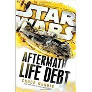 Life Debt: Aftermath (Star Wars) by Wendig, Chuck, 9781101966938